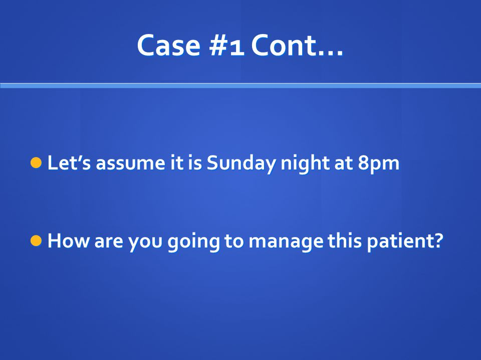 Case #1 Cont… Let's assume it is Sunday night at 8pm