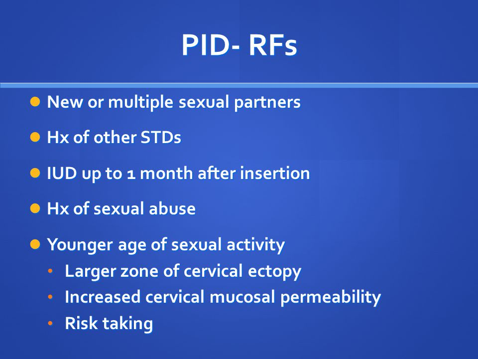 PID- RFs New or multiple sexual partners Hx of other STDs