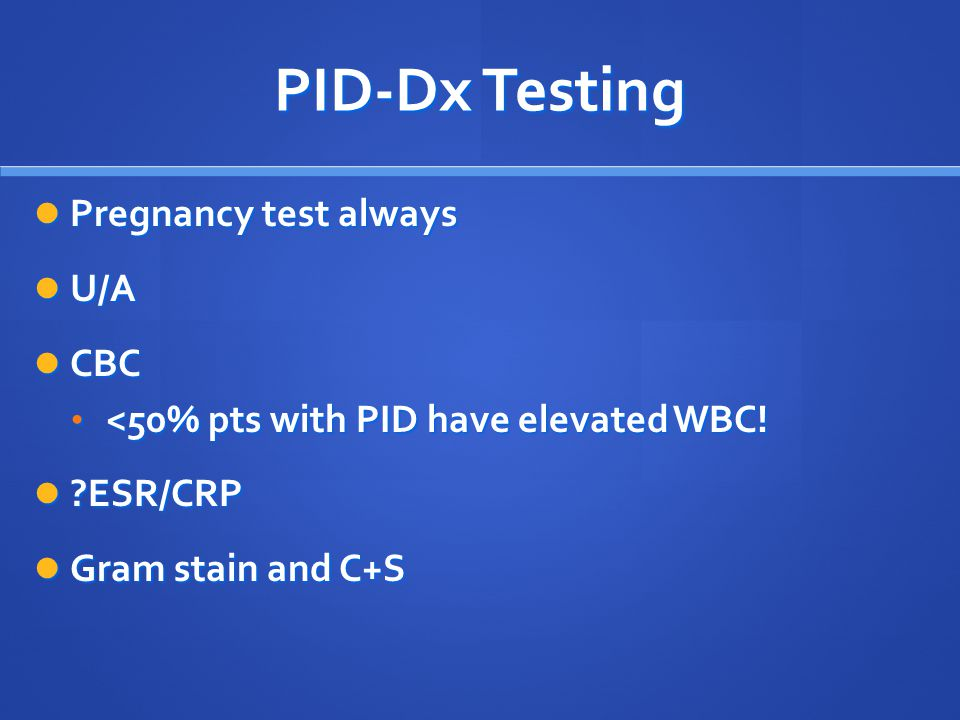 PID-Dx Testing Pregnancy test always U/A CBC