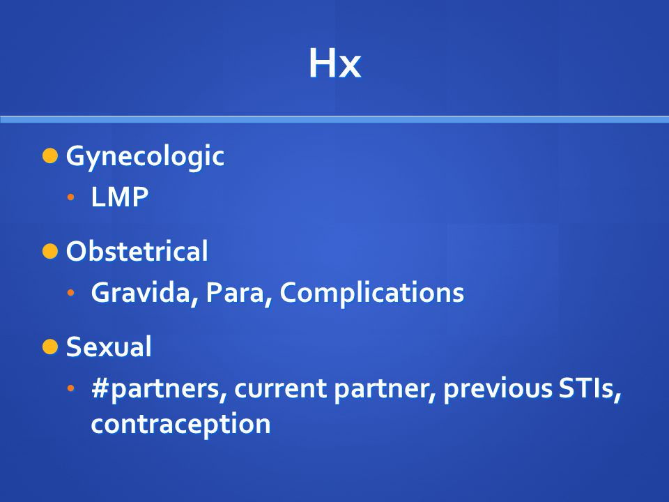 Hx Gynecologic LMP Obstetrical Gravida, Para, Complications Sexual