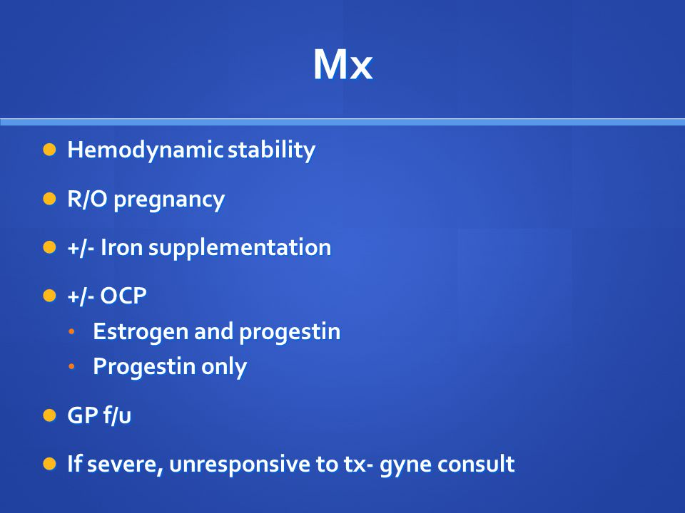 Mx Hemodynamic stability R/O pregnancy +/- Iron supplementation