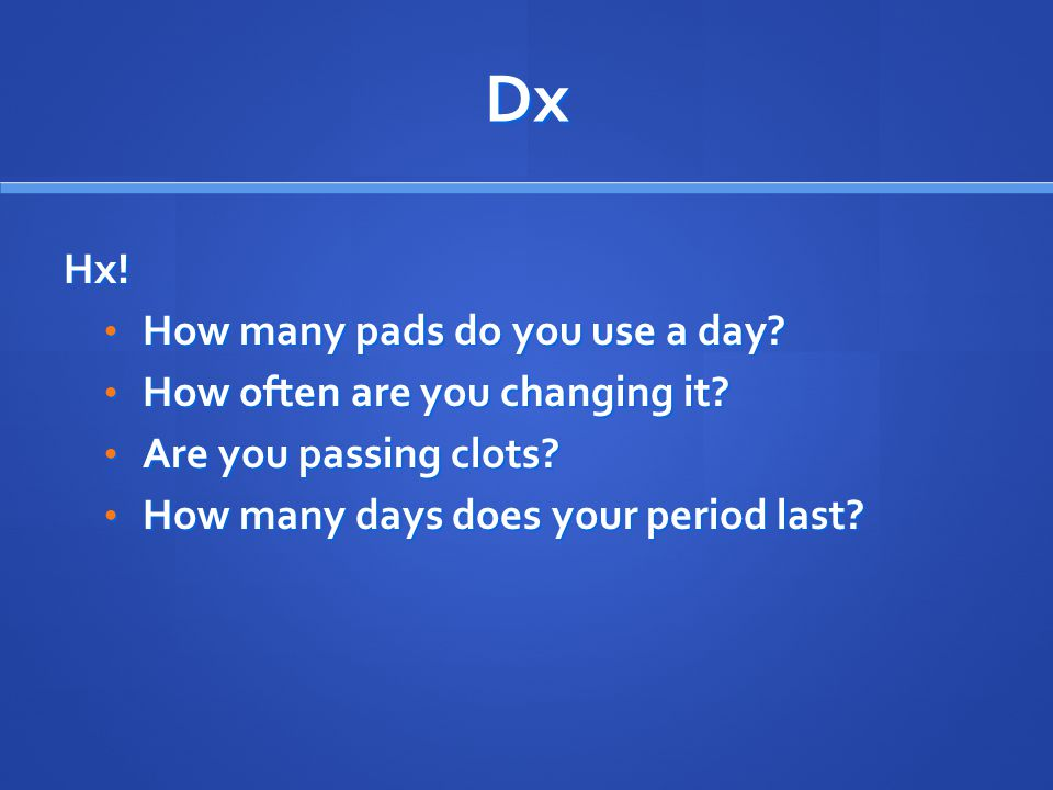 Dx Hx! How many pads do you use a day How often are you changing it