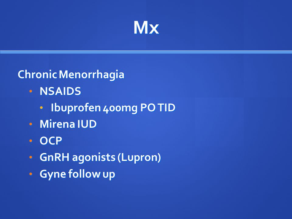 Mx Chronic Menorrhagia NSAIDS Ibuprofen 400mg PO TID Mirena IUD OCP