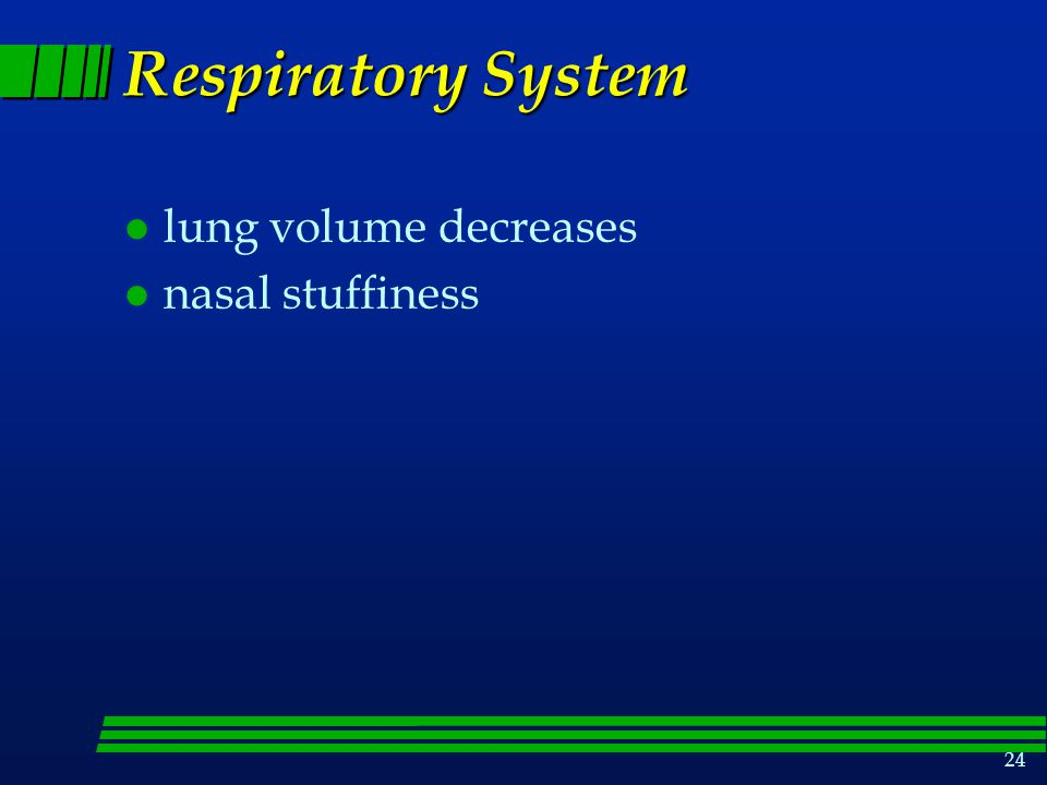 Respiratory System lung volume decreases nasal stuffiness