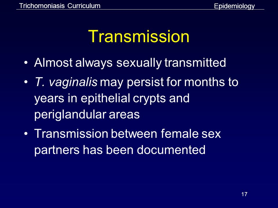 Transmission Almost always sexually transmitted