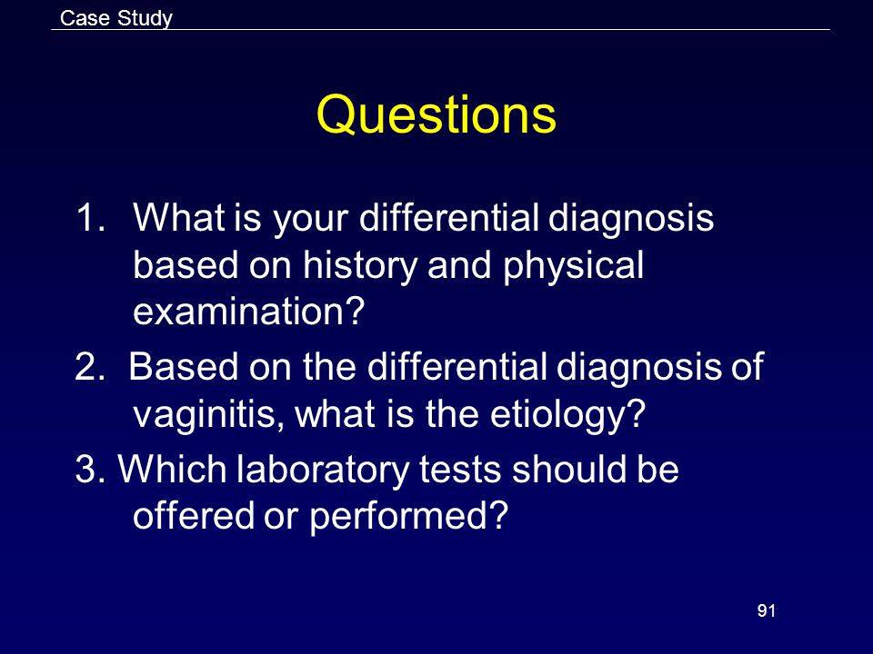 Case Study Questions. What is your differential diagnosis based on history and physical examination