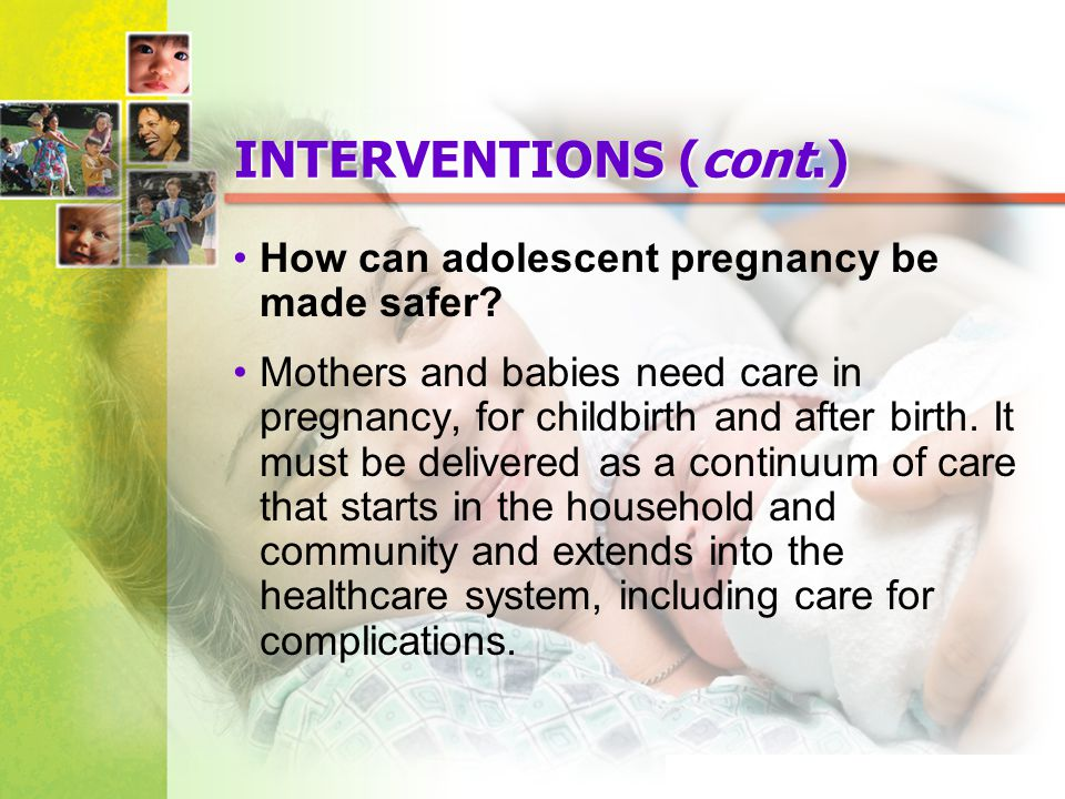 INTERVENTIONS (cont.) How can adolescent pregnancy be made safer