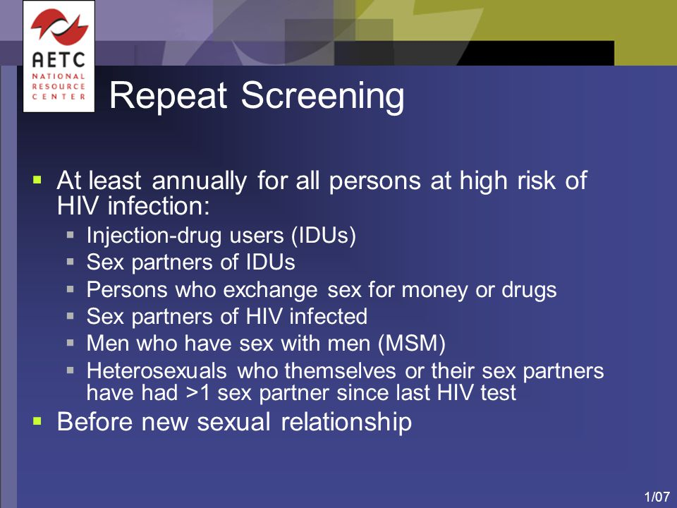 Repeat Screening At least annually for all persons at high risk of HIV infection: Injection-drug users (IDUs)