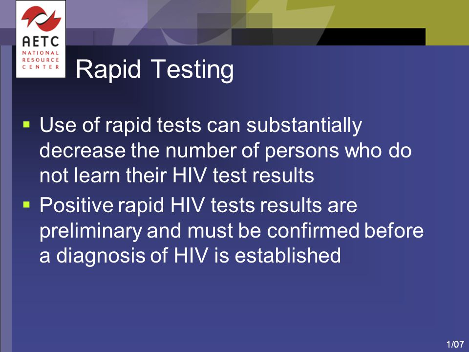 Rapid Testing Use of rapid tests can substantially decrease the number of persons who do not learn their HIV test results.