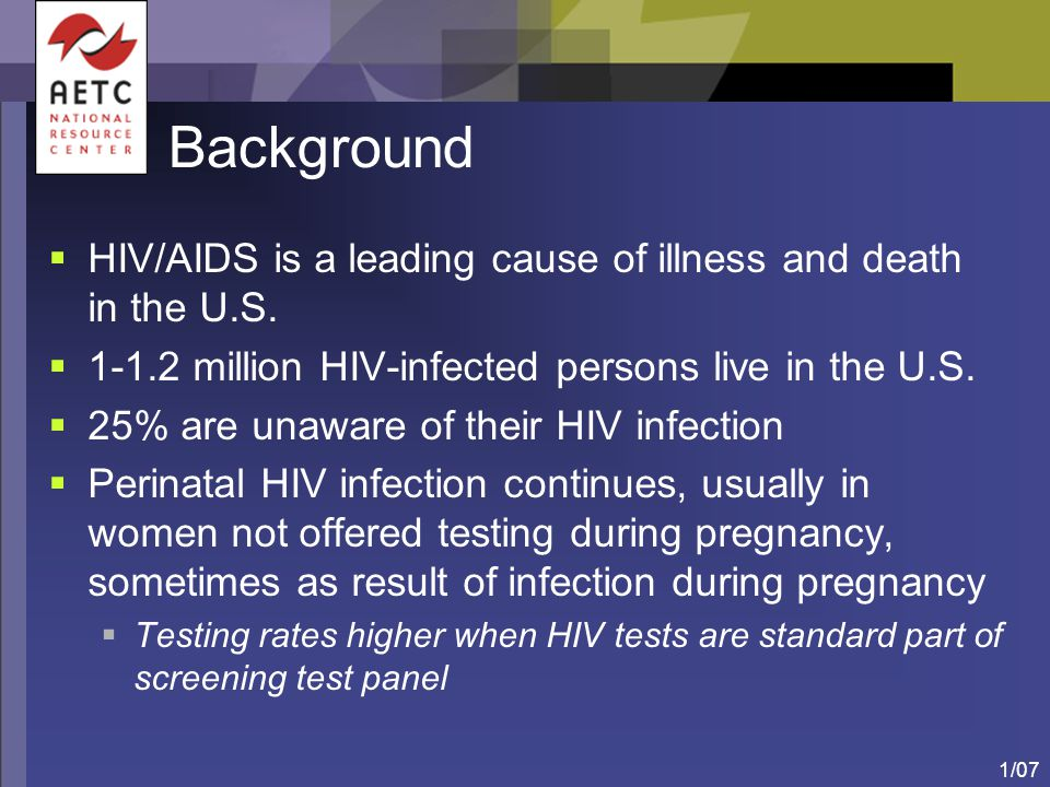 Background HIV/AIDS is a leading cause of illness and death in the U.S. 1-1.2 million HIV-infected persons live in the U.S.
