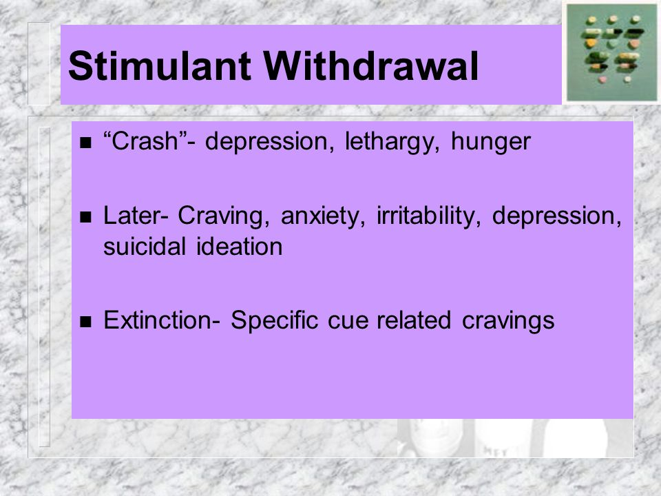 Stimulant Withdrawal Crash - depression, lethargy, hunger