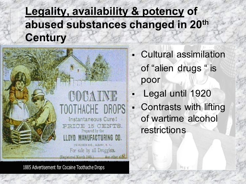 Legality, availability & potency of abused substances changed in 20th Century