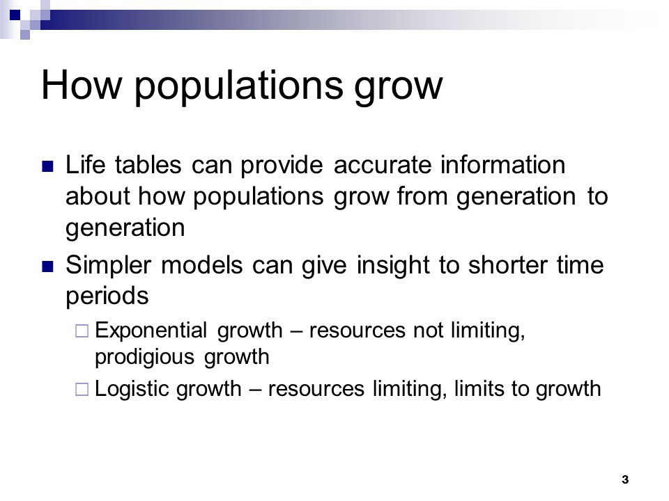 How populations grow Life tables can provide accurate information about how populations grow from generation to generation.
