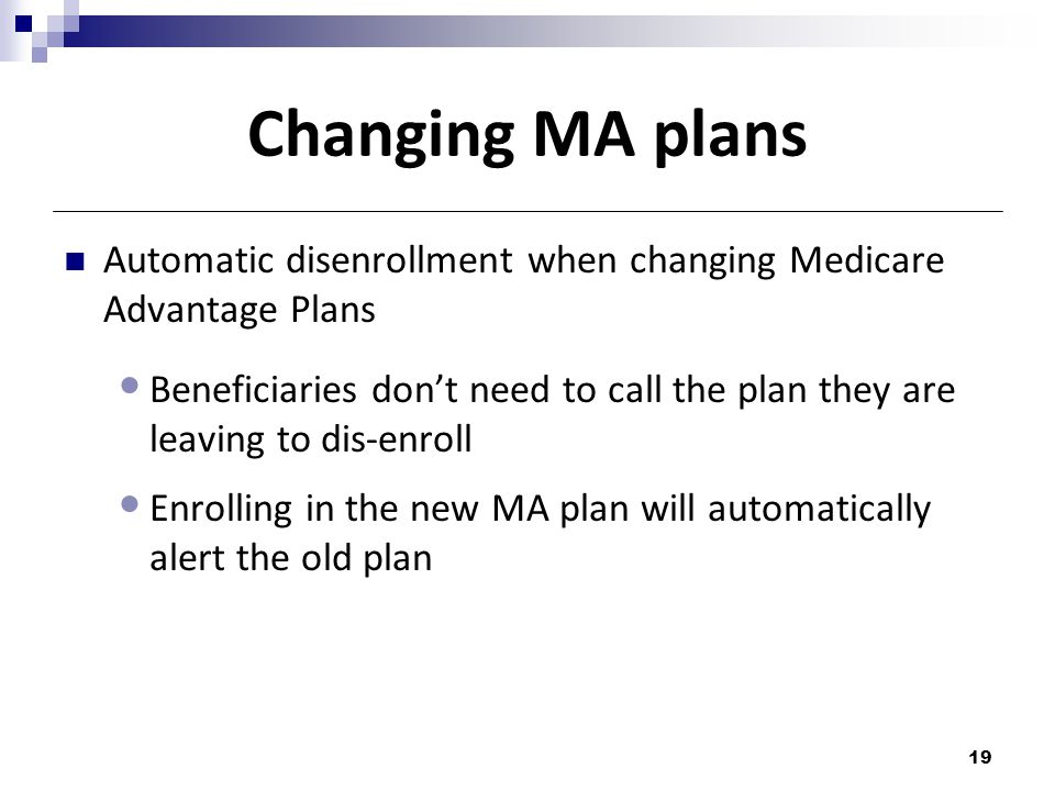 Changing MA plans Automatic disenrollment when changing Medicare Advantage Plans.