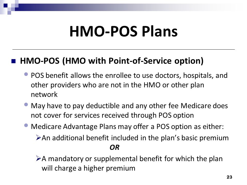 HMO-POS Plans HMO-POS (HMO with Point-of-Service option)