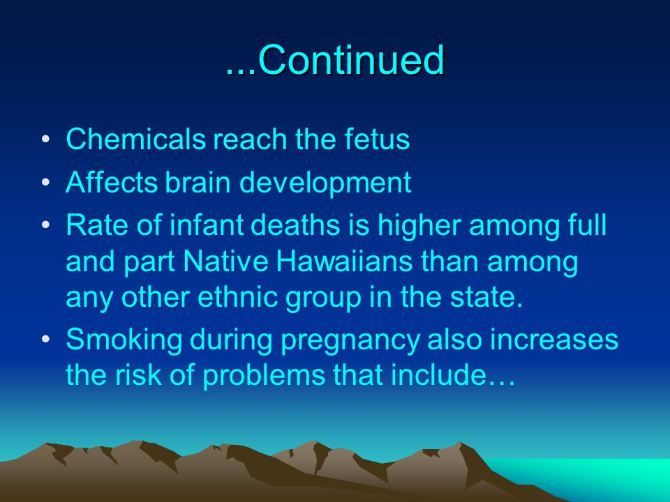 ...Continued Chemicals reach the fetus Affects brain development