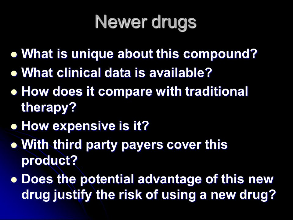 Newer drugs What is unique about this compound