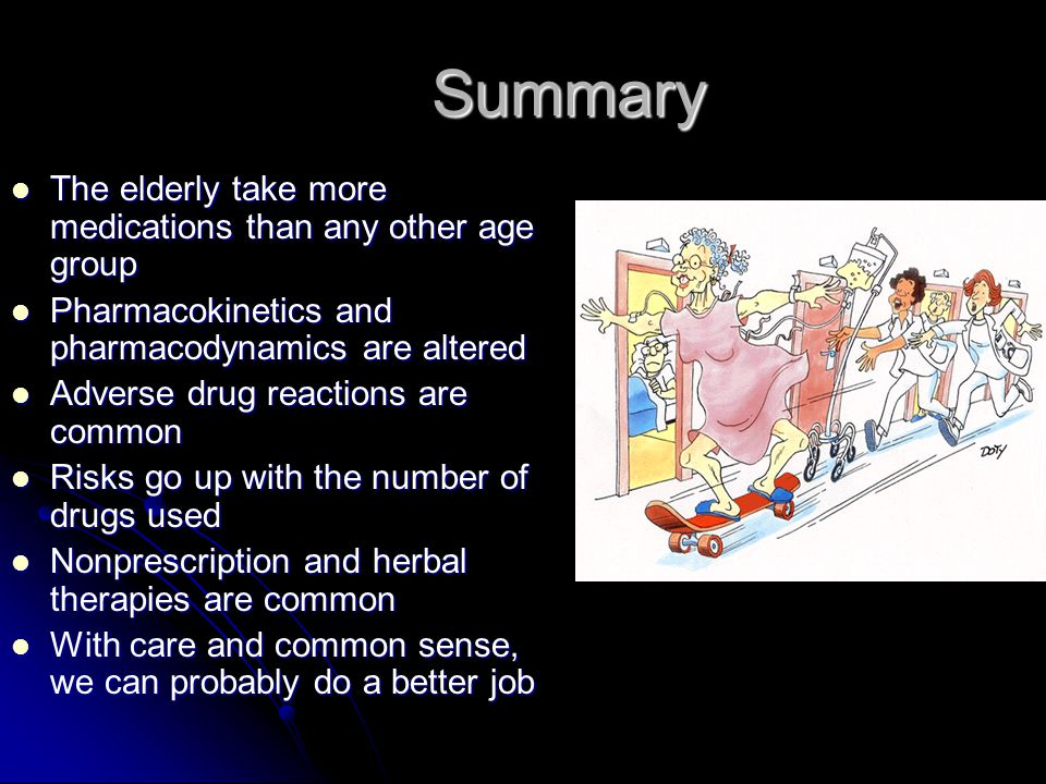 Summary The elderly take more medications than any other age group