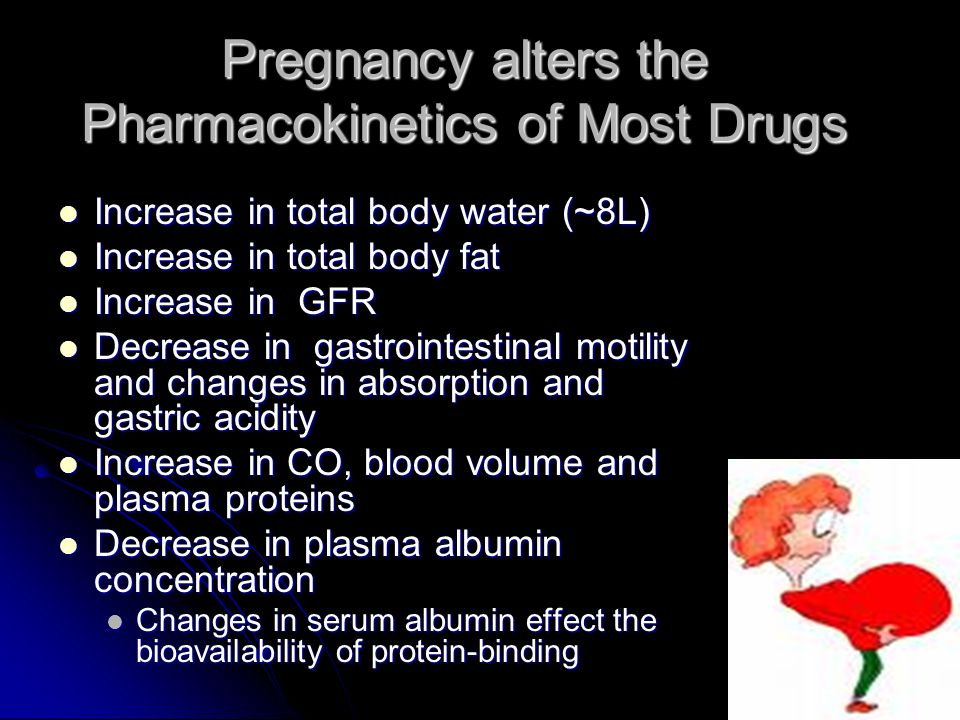 Pregnancy alters the Pharmacokinetics of Most Drugs