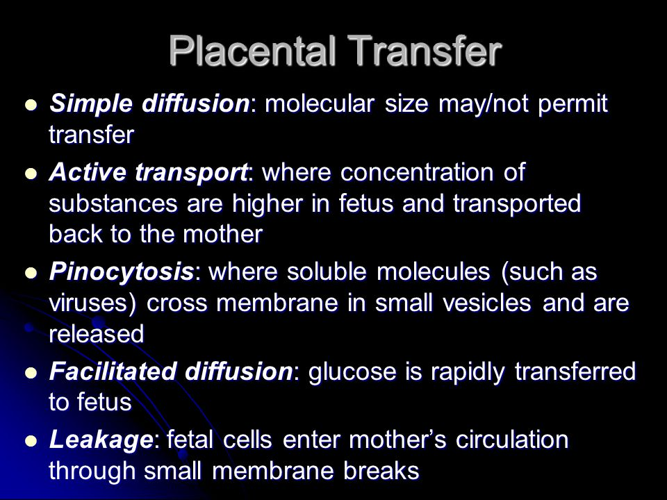 Placental Transfer Simple diffusion: molecular size may/not permit transfer.