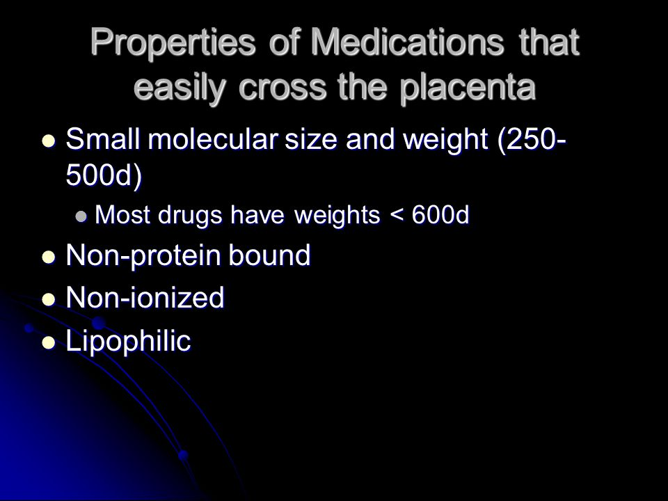 Properties of Medications that easily cross the placenta