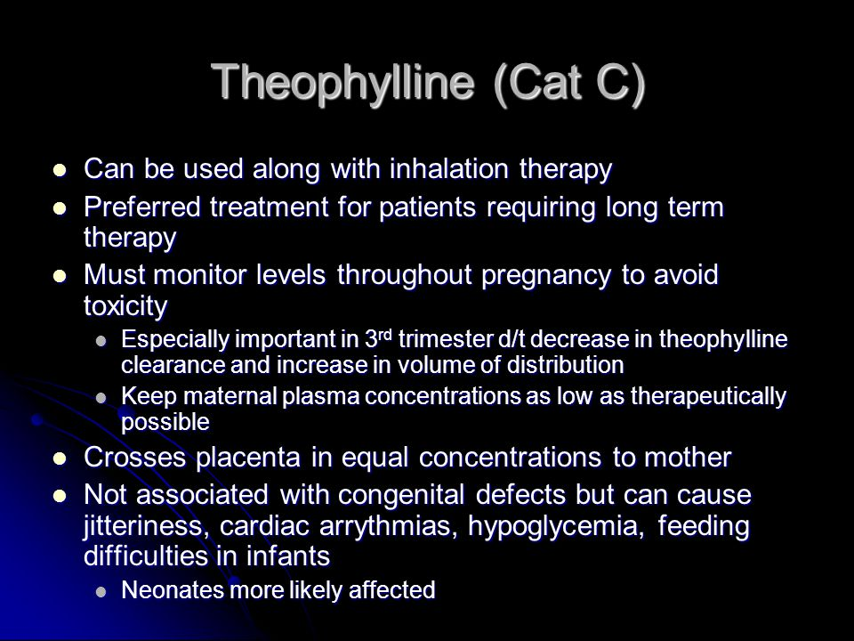 Theophylline (Cat C) Can be used along with inhalation therapy