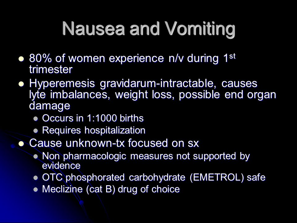 Nausea and Vomiting 80% of women experience n/v during 1st trimester