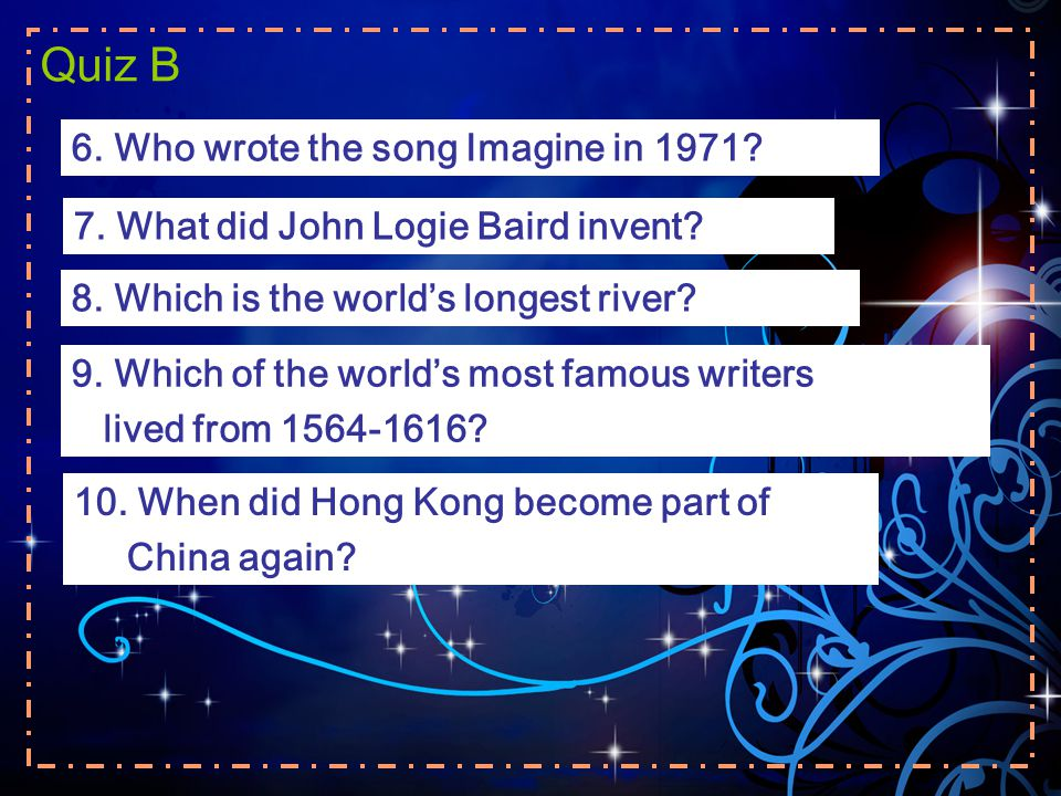 Quiz B 6. Who wrote the song Imagine in 1971