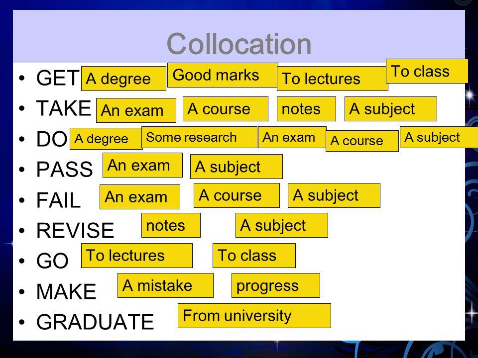 Collocation GET TAKE DO PASS FAIL REVISE GO MAKE GRADUATE To class