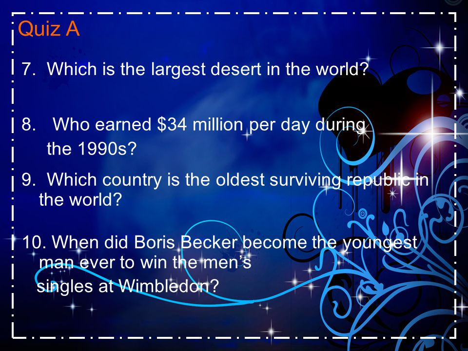 Quiz A 7. Which is the largest desert in the world