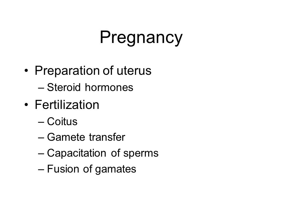 Pregnancy Preparation of uterus Fertilization Steroid hormones Coitus