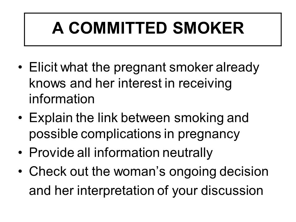 A COMMITTED SMOKER Elicit what the pregnant smoker already knows and her interest in receiving information.