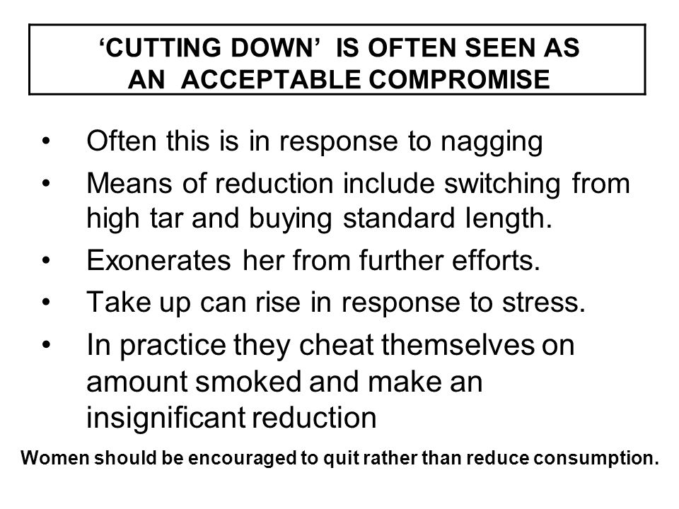 'CUTTING DOWN' IS OFTEN SEEN AS AN ACCEPTABLE COMPROMISE