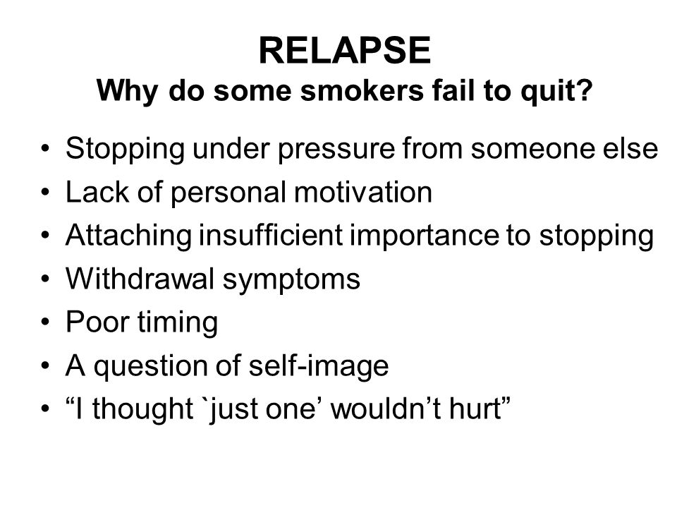 RELAPSE Why do some smokers fail to quit