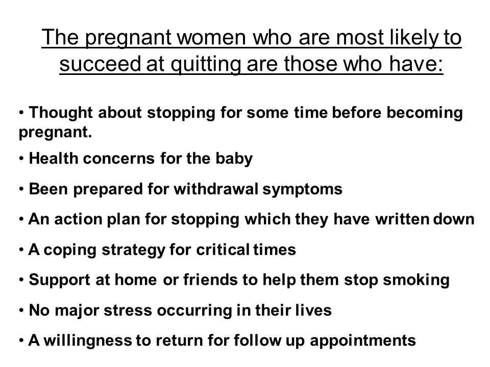The pregnant women who are most likely to succeed at quitting are those who have: