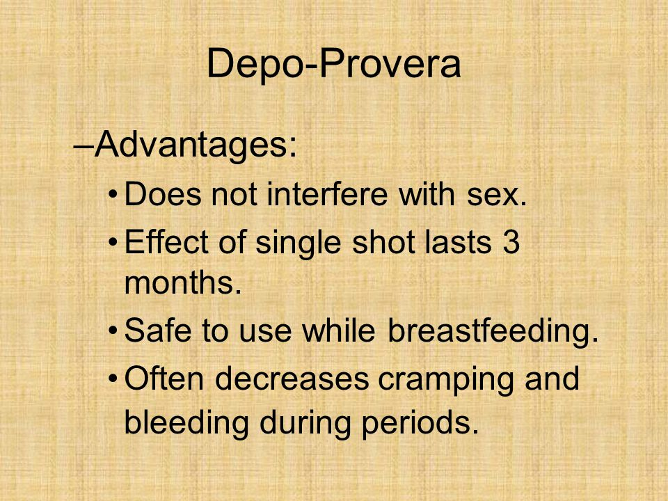 Depo-Provera Advantages: Does not interfere with sex.