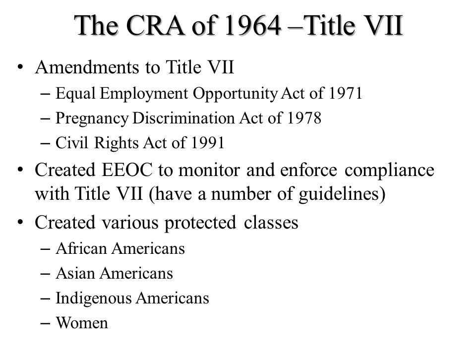 The CRA of 1964 –Title VII Amendments to Title VII