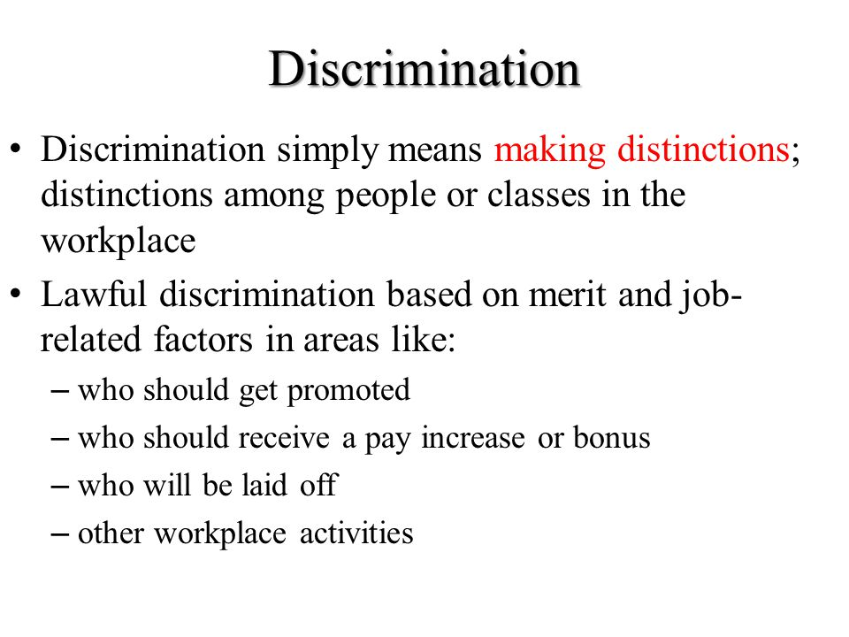 Title VII Discrimination. Discrimination simply means making distinctions; distinctions among people or classes in the workplace.