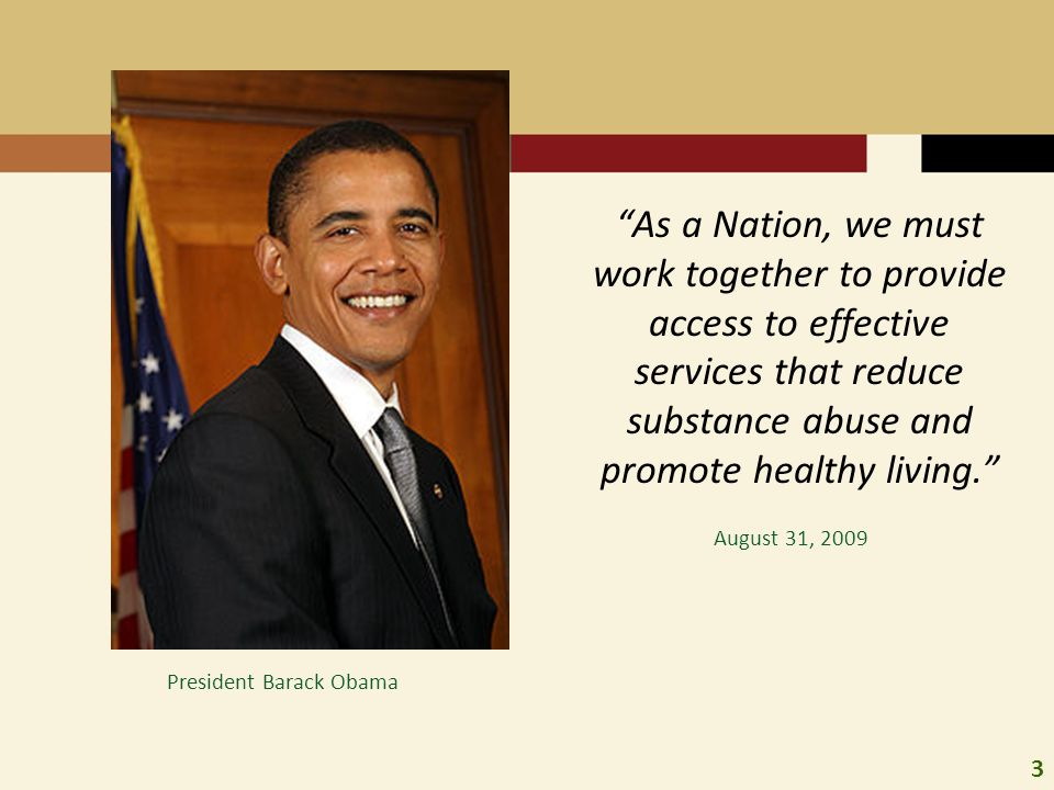 As a Nation, we must work together to provide access to effective services that reduce substance abuse and promote healthy living.
