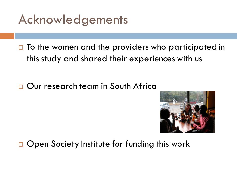 Acknowledgements To the women and the providers who participated in this study and shared their experiences with us.