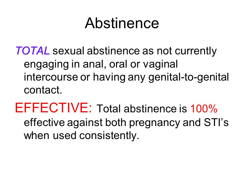 Abstinence TOTAL sexual abstinence as not currently engaging in anal, oral or vaginal intercourse or having any genital-to-genital contact.