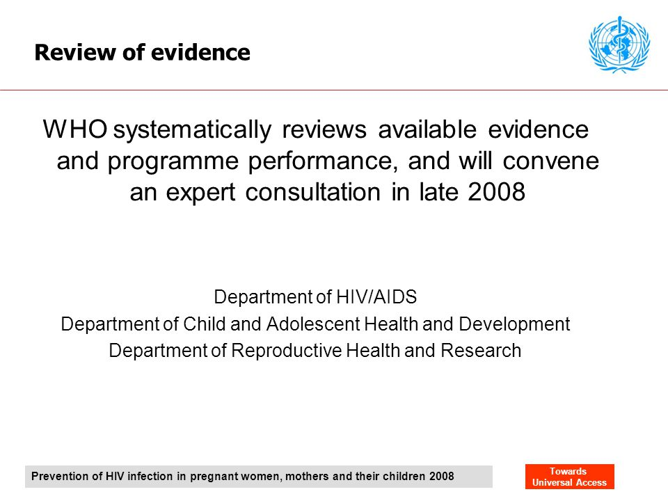Review of evidence WHO systematically reviews available evidence and programme performance, and will convene an expert consultation in late 2008.
