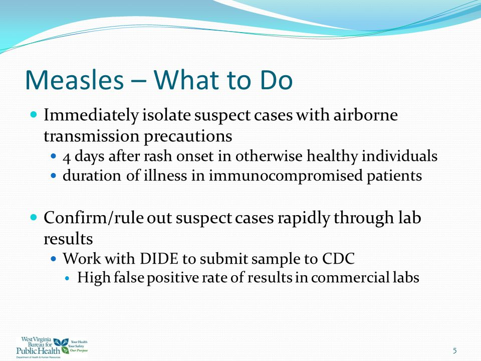 Measles – What to Do Immediately isolate suspect cases with airborne transmission precautions.