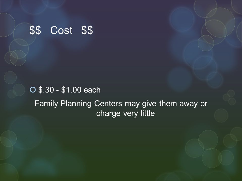 Family Planning Centers may give them away or charge very little