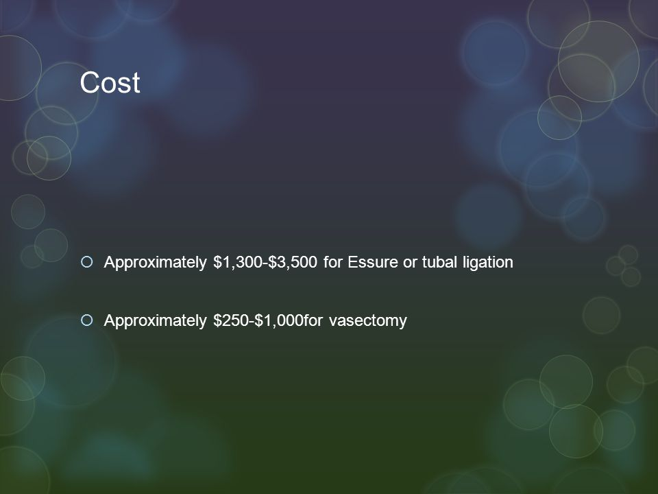 Cost Approximately $1,300-$3,500 for Essure or tubal ligation