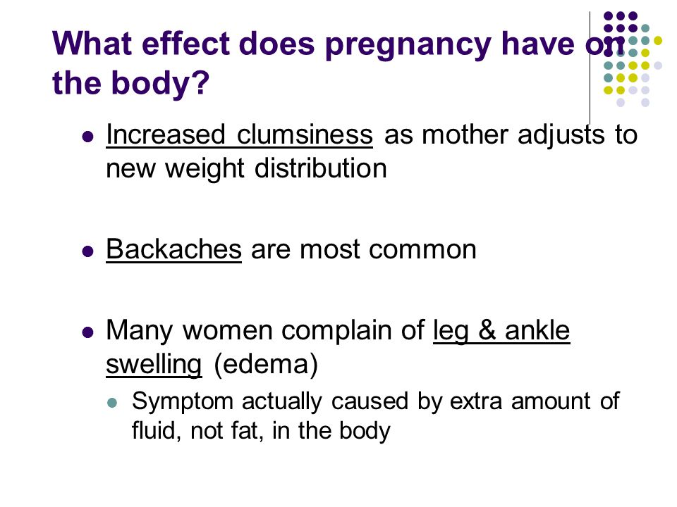 What effect does pregnancy have on the body