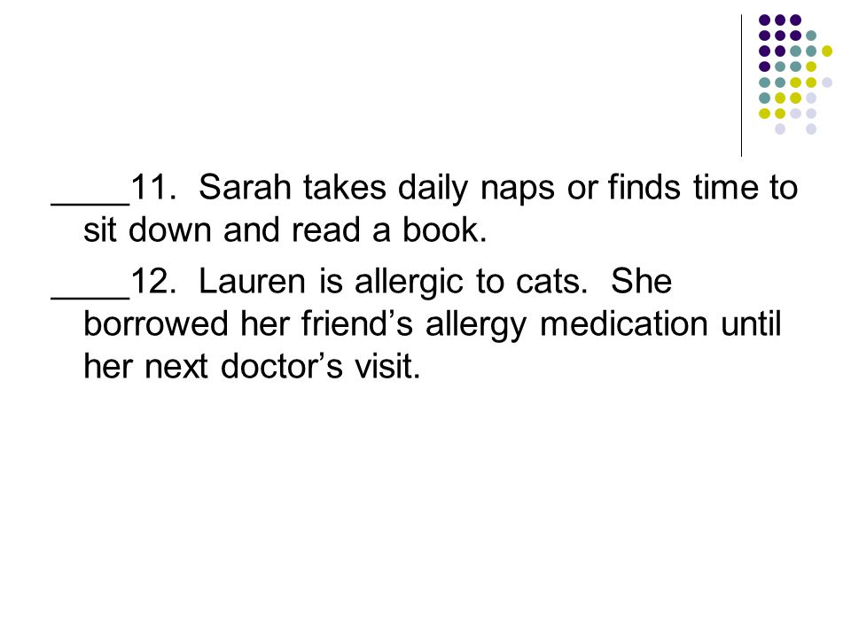 ____11. Sarah takes daily naps or finds time to sit down and read a book.