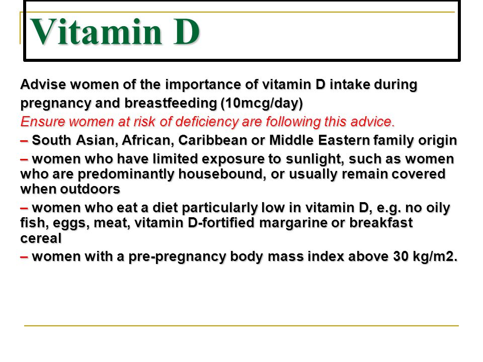 Vitamin D Advise women of the importance of vitamin D intake during
