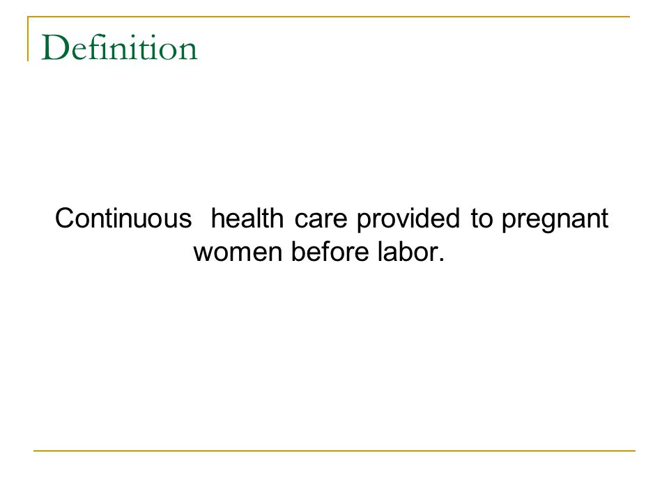 Continuous health care provided to pregnant women before labor.