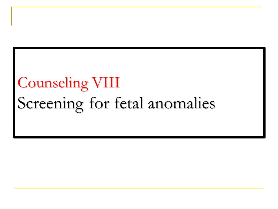Counseling VIII Screening for fetal anomalies